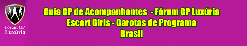 Fórum GP Luxúria - Escort Girls Brasil, Garotas de Programa Brasil